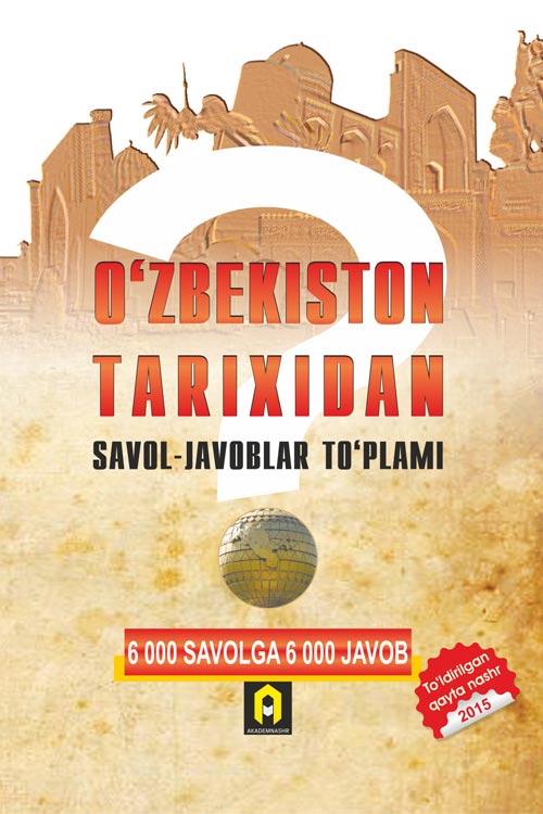 «O'zbekiston tarixidan savol-javoblar» (10000 savolga 10000 javob)